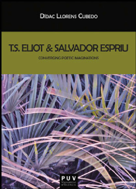 T. S. Eliot and Salvador Espriu : converging poetic imaginations