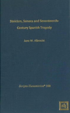 Stoicism, Seneca, and Seventeenth- Century Spanish Tragedy