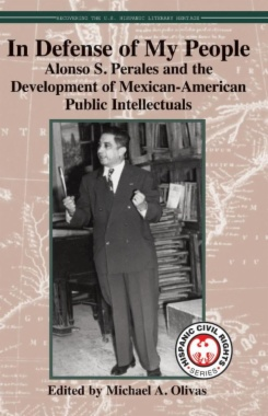 In defense of my people : Alonso S. Perales and the development of Mexican-American public intellectuals