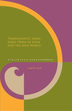 Transatlantic Arias: Early Opera in Spain and the New World