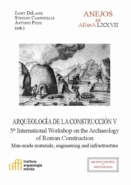 Arqueología de la construcción V : man-made materials, engineering and infrastructure