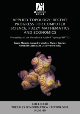 Applied topology : recent progress for computer science, fuzzy mathematics and economics : proceedings of the Workshop in applied topology WiAT
