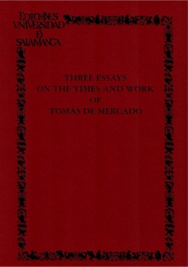Three essays on the times and work of Tomás de Mercado