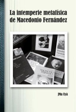 La intemperie metafísica de Macedonio Fernández