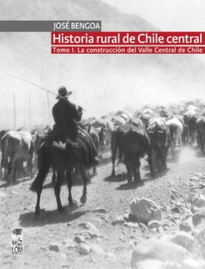Historia rural de Chile central: tomo I. La construcción del Valle Central de Chile