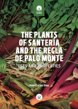 The plants of santeria and regla de Palo Monte : uses and properties