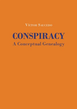 Conspiracy: a Conceptual Genealogy (Thirteenth to Early Eighteenth Century)