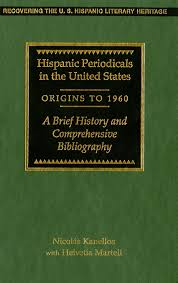 Hispanic periodicals in the United States, origins to 1960 : a brief history and comprehensive bibliography