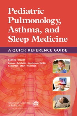 Pediatric Pulmonology, Asthma, and Sleep Medicine: A Quick Reference Guide
