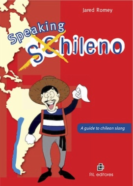 Speaking Chileno. A Guide To Chilean Slang